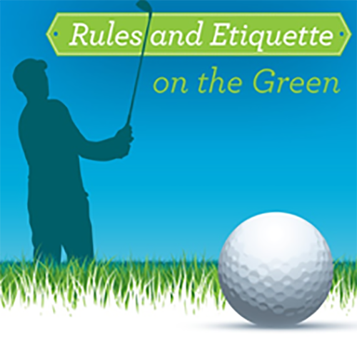 Rules and Etiquette on the Green